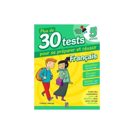 Français 5e année  /  Plus de 30 tests pour se préparer et réussir! (3e ed.)