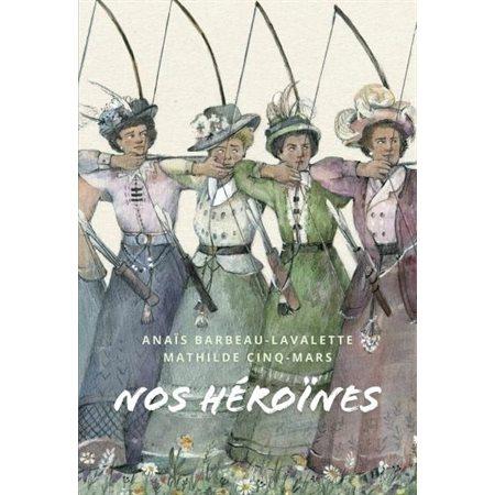 Nos héroïnes; 40 portraits de femmes québécoises