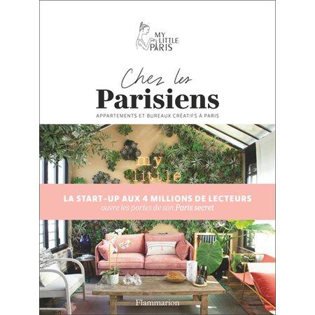 Chez les Parisiens: dans les appartements et les bureaux les plus créatifs de Paris