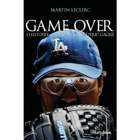 Game over; l'histoire d'Éric Gagné