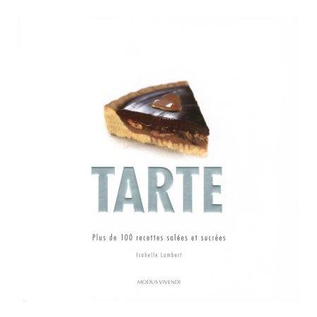 Tarte - plus de 100 recettes salées et sucrées