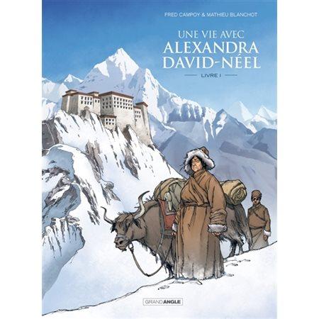 Une vie avec Alexandra David Néel - Tome 1