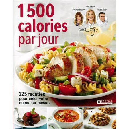 1500 calories par jour ; 125 recettes pour créer votre menu sur mesure