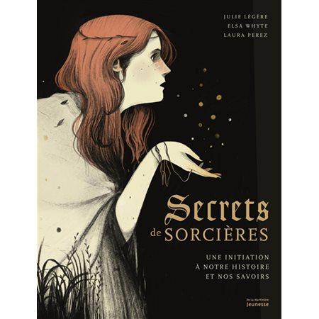Secrets de sorcières: une initiation à notre histoire et nos savoirs