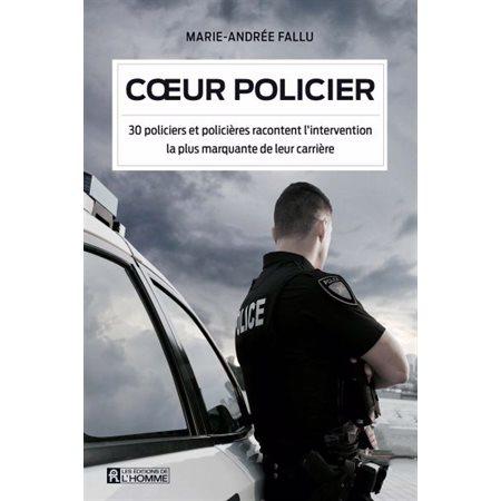 Coeur policier: 30 policiers et policières racontent l'intervention la plus marquante de leur carrière