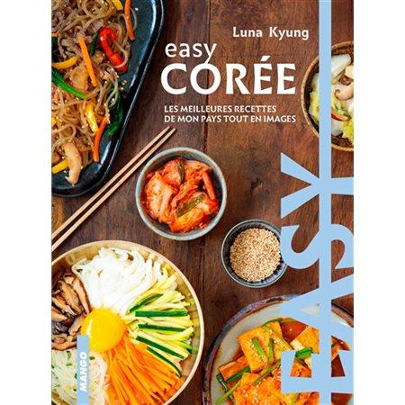 Easy Corée: les meilleures recettes de mon pays tout en images