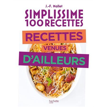 Recettes venues d'ailleurs: Simplissime 100 recettes