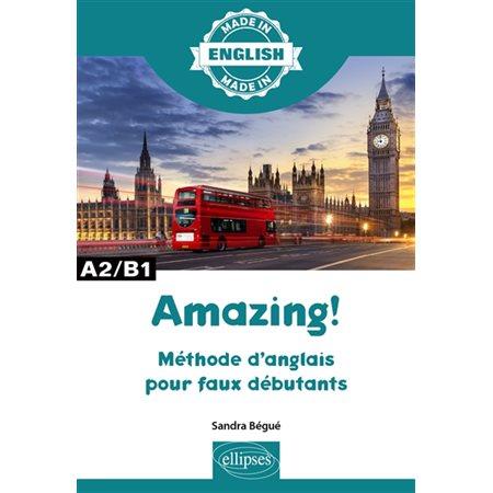 Amazing !: méthode d'anglais pour faux débutants : A2-B1