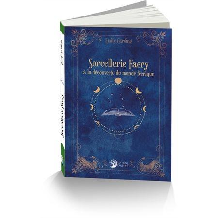 Sorcellerie faery: à la découverte du monde féerique