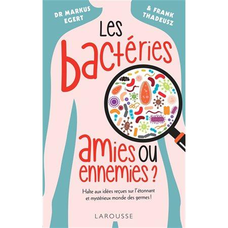 Les bactéries: amies ou ennemies ?