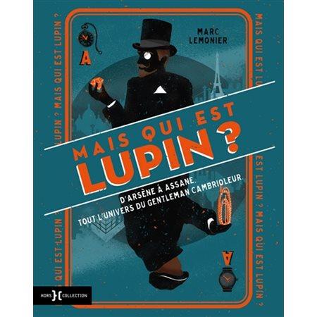 Mais qui est Lupin ?  : d'Arsène à Assane, tout l'univers du gentleman cambrioleur