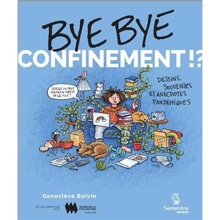 Bye bye confinement!?: Anecdotes, souvenirs et dessins pandémiques