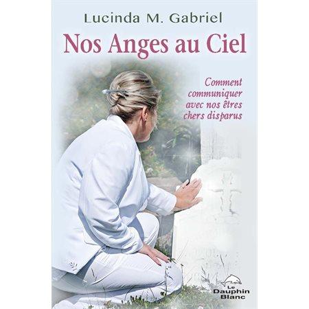 Nos Anges au Ciel : Comment communiquer avec nos êtres chers disparus